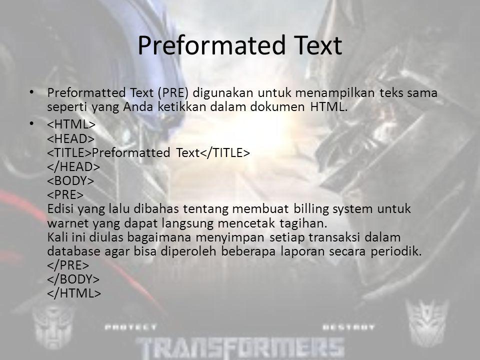 Preformated Text Preformatted Text (PRE) digunakan untuk menampilkan teks sama seperti yang Anda ketikkan dalam dokumen HTML.
