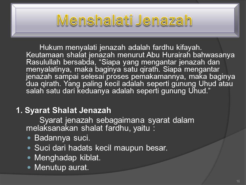 "Hukum menyalati jenazah adalah fardhu kifayah. Keutamaan shalat jenazah menurut Abu Hurairah bahwasanya Rasulullah bersabda, ""Siapa yang mengantar jen"