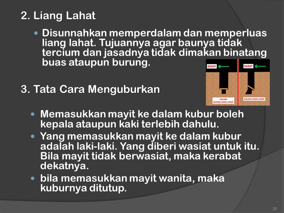 2. Liang Lahat Disunnahkan memperdalam dan memperluas liang lahat. Tujuannya agar baunya tidak tercium dan jasadnya tidak dimakan binatang buas ataupu