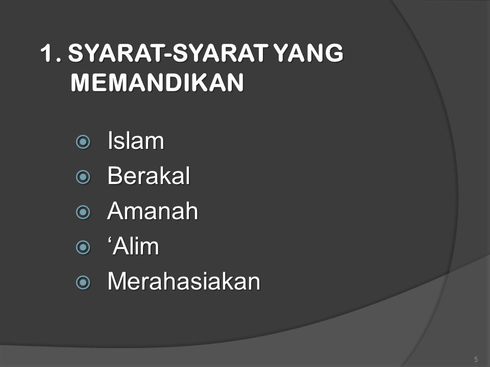 1. SYARAT-SYARAT YANG MEMANDIKAN  Islam  Berakal  Amanah  'Alim  Merahasiakan 5