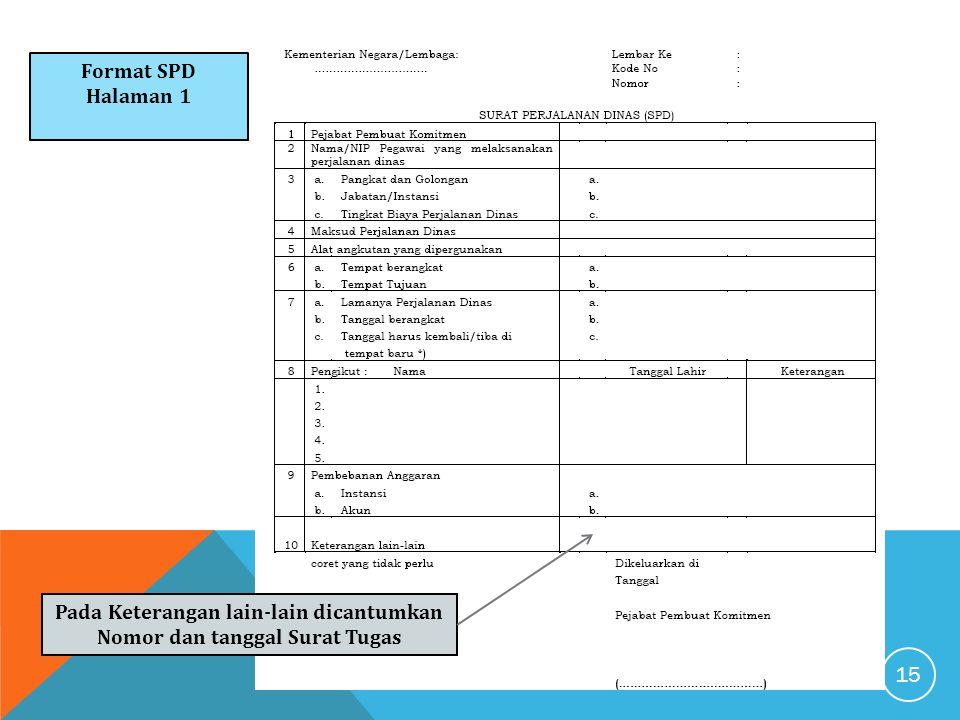 Format SPD Halaman 1 Pada Keterangan lain-lain dicantumkan Nomor dan tanggal Surat Tugas 15