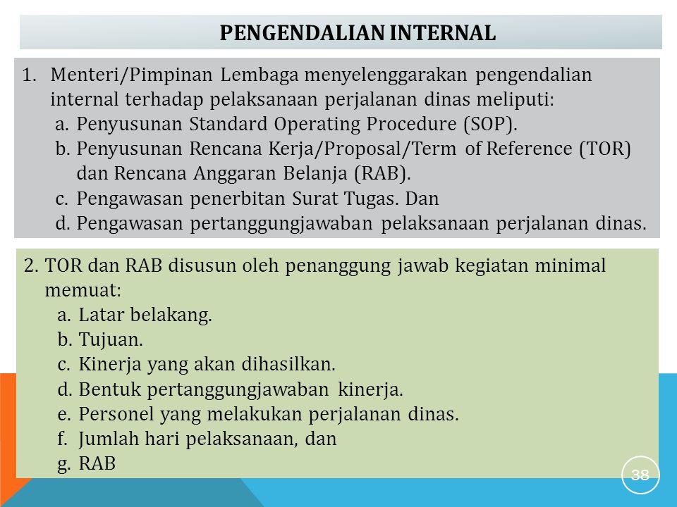 PENGENDALIAN INTERNAL 2.TOR dan RAB disusun oleh penanggung jawab kegiatan minimal memuat: a.Latar belakang. b.Tujuan. c.Kinerja yang akan dihasilkan.