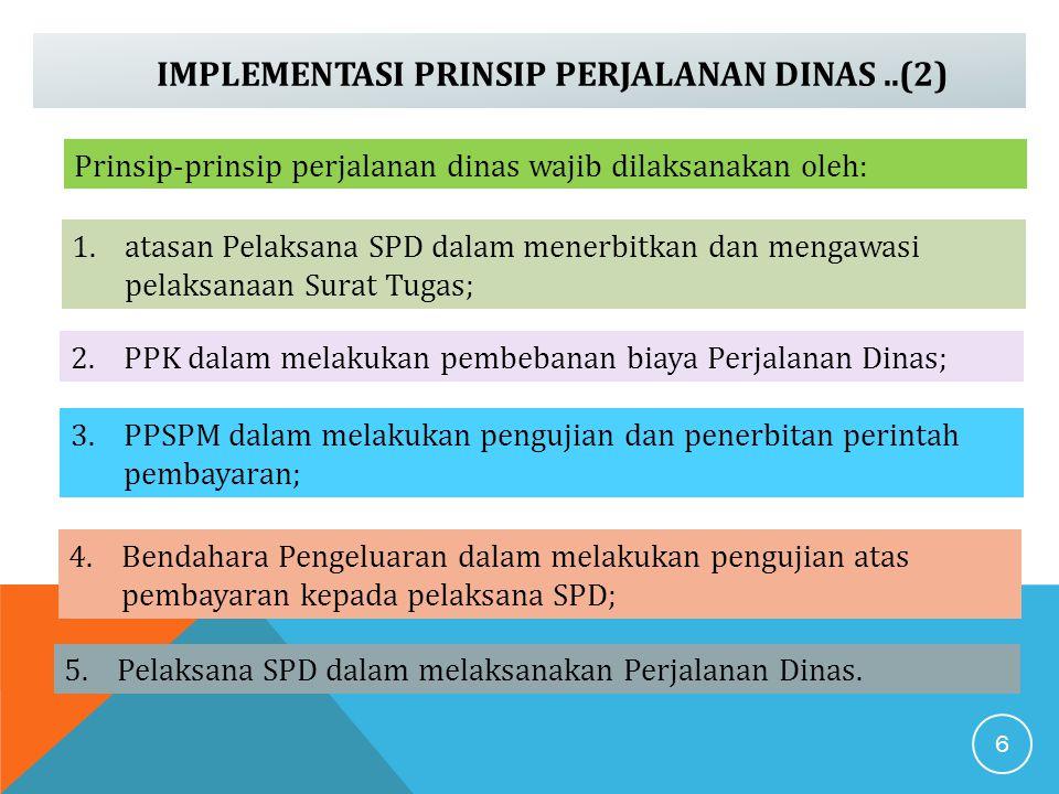 IMPLEMENTASI PRINSIP PERJALANAN DINAS..(2) Prinsip-prinsip perjalanan dinas wajib dilaksanakan oleh: 1.atasan Pelaksana SPD dalam menerbitkan dan meng