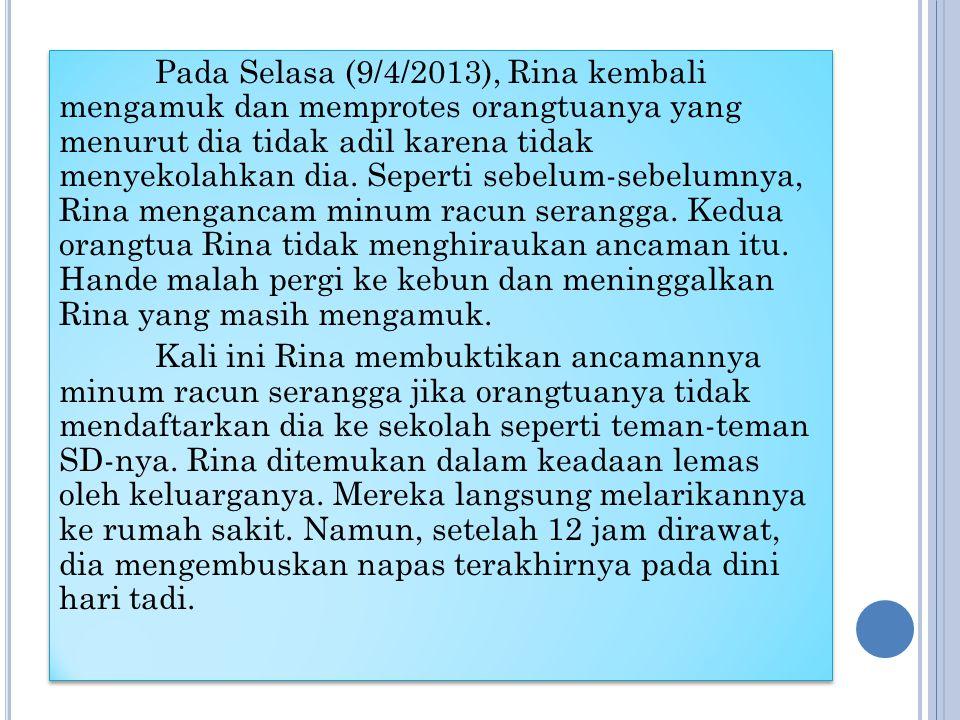 Pada Selasa (9/4/2013), Rina kembali mengamuk dan memprotes orangtuanya yang menurut dia tidak adil karena tidak menyekolahkan dia.