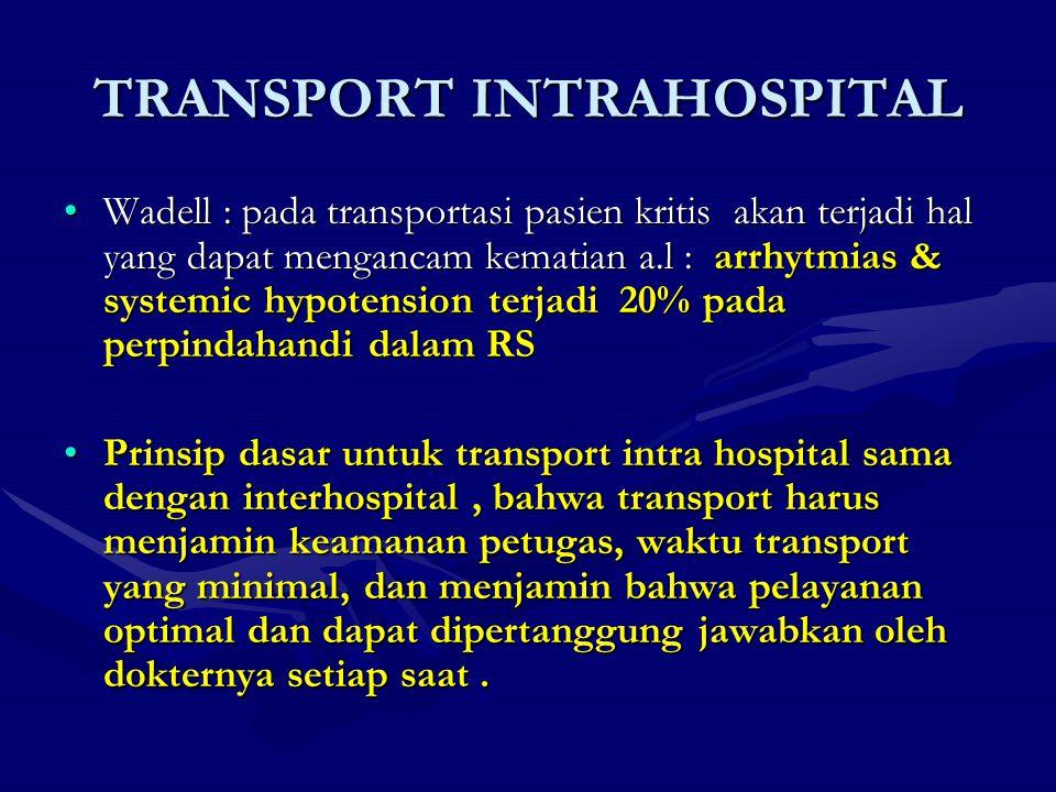TRANSPORT INTRAHOSPITAL Wadell : pada transportasi pasien kritis akan terjadi hal yang dapat mengancam kematian a.l : arrhytmias & systemic hypotensio