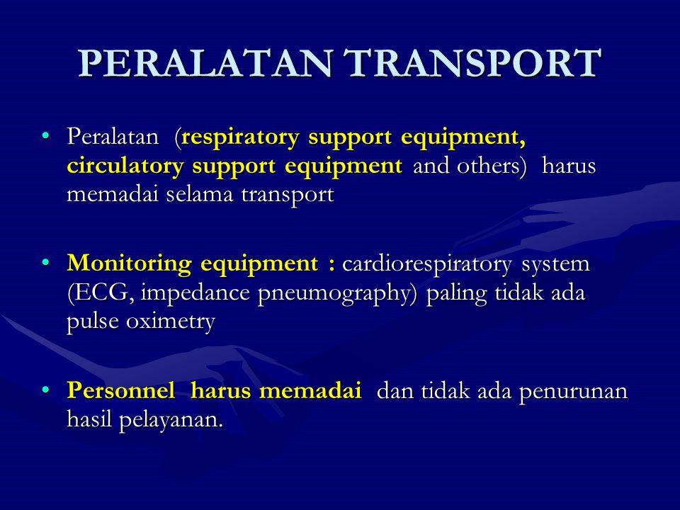 PERALATAN TRANSPORT Peralatan (respiratory support equipment, circulatory support equipment and others) harus memadai selama transportPeralatan (respi