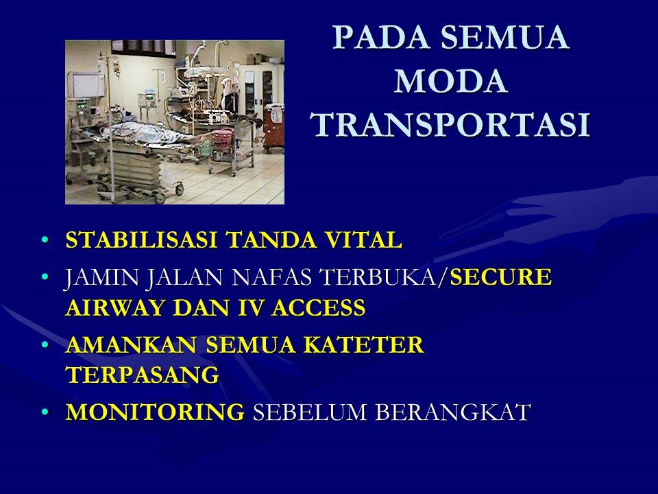 PADA SEMUA MODA TRANSPORTASI STABILISASI TANDA VITALSTABILISASI TANDA VITAL JAMIN JALAN NAFAS TERBUKA/SECURE AIRWAY DAN IV ACCESSJAMIN JALAN NAFAS TER