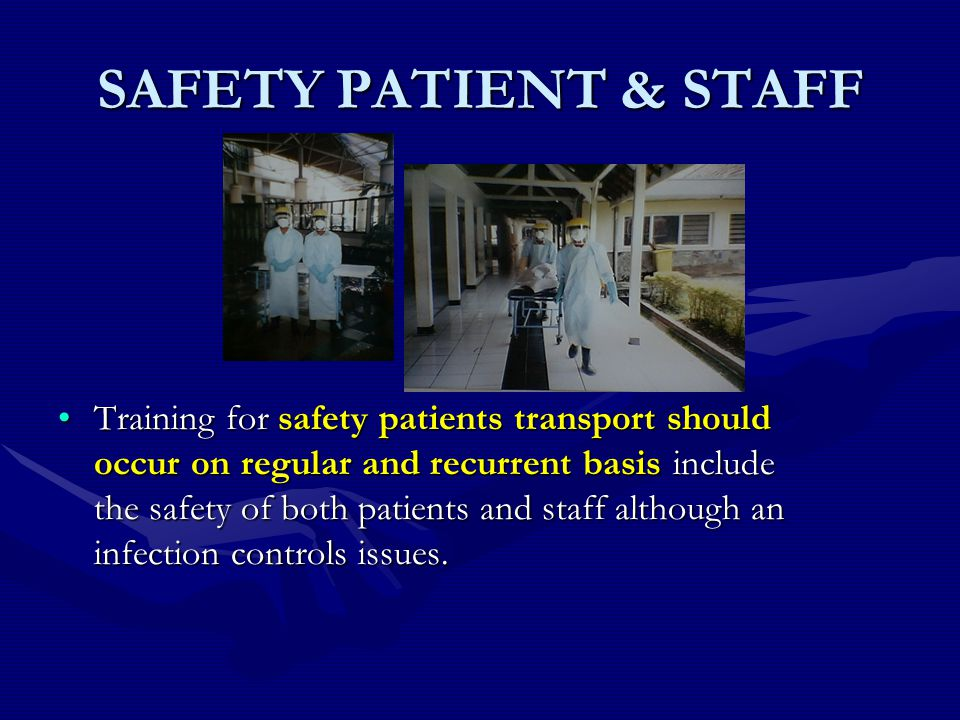 SAFETY PATIENT & STAFF Training for safety patients transport should occur on regular and recurrent basis include the safety of both patients and staff although an infection controls issues.Training for safety patients transport should occur on regular and recurrent basis include the safety of both patients and staff although an infection controls issues.