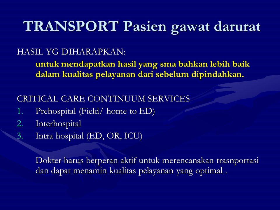 MODA TRANSPORTASI Moda transport yang digunakan tergantung dari kebutuhan klinis dan perlengkapan / alat trasnport yang tersedia dan jarak transportasi.