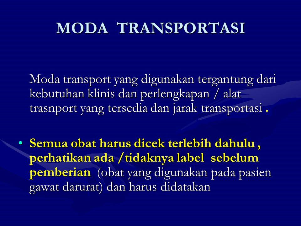 MODA TRANSPORTASI Moda transport yang digunakan tergantung dari kebutuhan klinis dan perlengkapan / alat trasnport yang tersedia dan jarak transportas