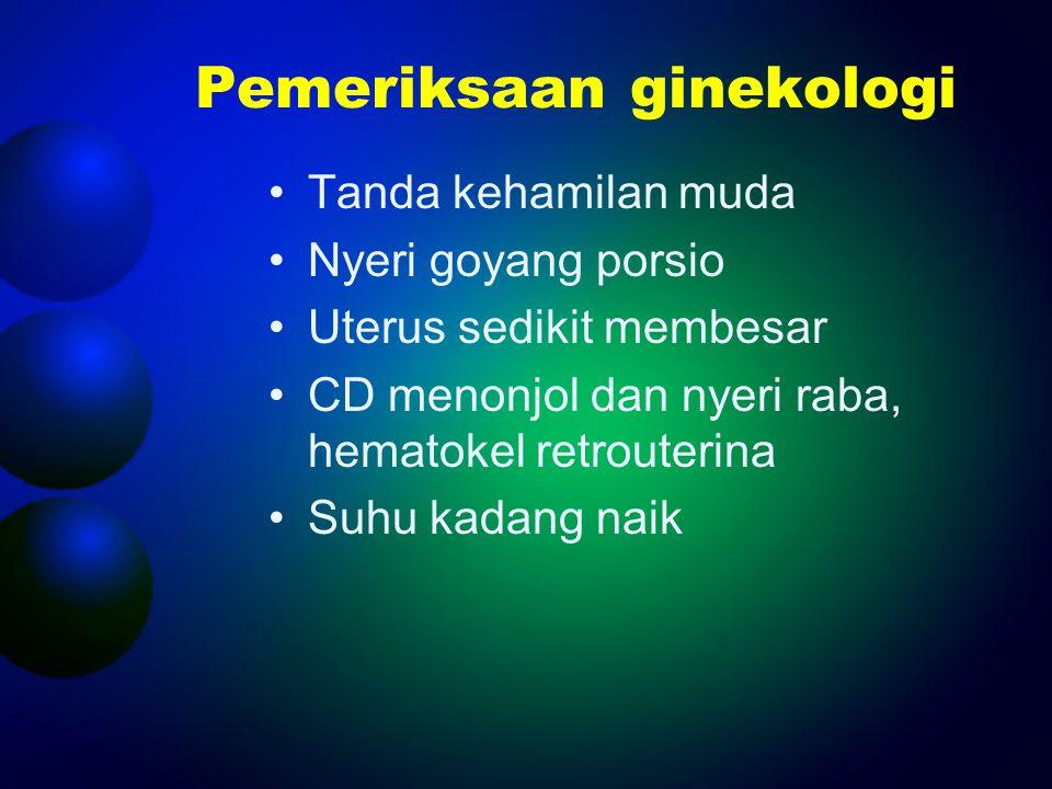 Pemeriksaan ginekologi Tanda kehamilan muda Nyeri goyang porsio Uterus sedikit membesar CD menonjol dan nyeri raba, hematokel retrouterina Suhu kadang