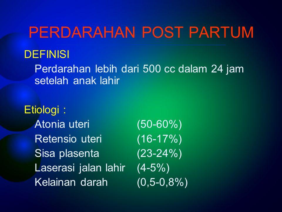 PERDARAHAN POST PARTUM DEFINISI Perdarahan lebih dari 500 cc dalam 24 jam setelah anak lahir Etiologi : Atonia uteri (50-60%) Retensio uteri (16-17%)
