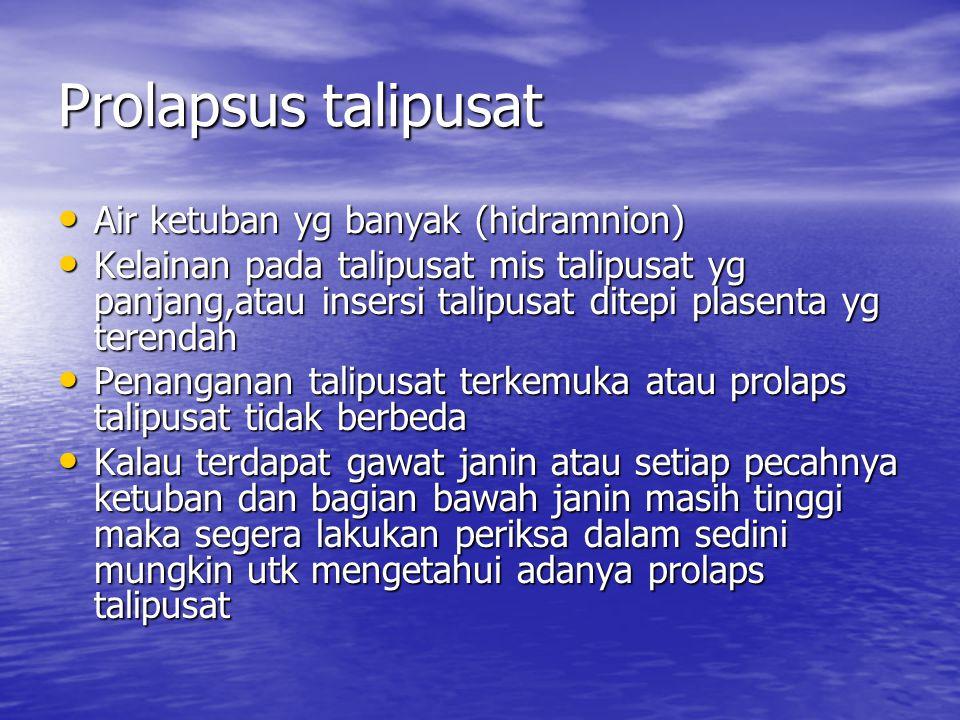 Prolapsus talipusat Air ketuban yg banyak (hidramnion) Air ketuban yg banyak (hidramnion) Kelainan pada talipusat mis talipusat yg panjang,atau insers