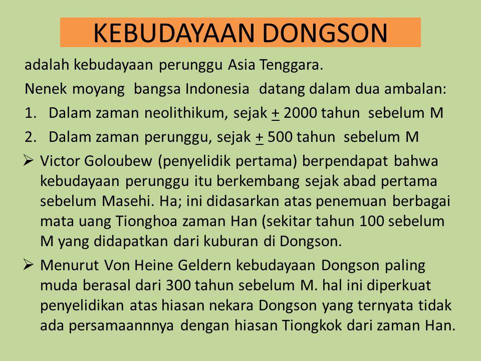 KEBUDAYAAN DONGSON adalah kebudayaan perunggu Asia Tenggara. Nenek moyang bangsa Indonesia datang dalam dua ambalan: 1.Dalam zaman neolithikum, sejak