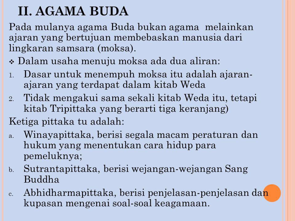 II. AGAMA BUDA Pada mulanya agama Buda bukan agama melainkan ajaran yang bertujuan membebaskan manusia dari lingkaran samsara (moksa).  Dalam usaha m