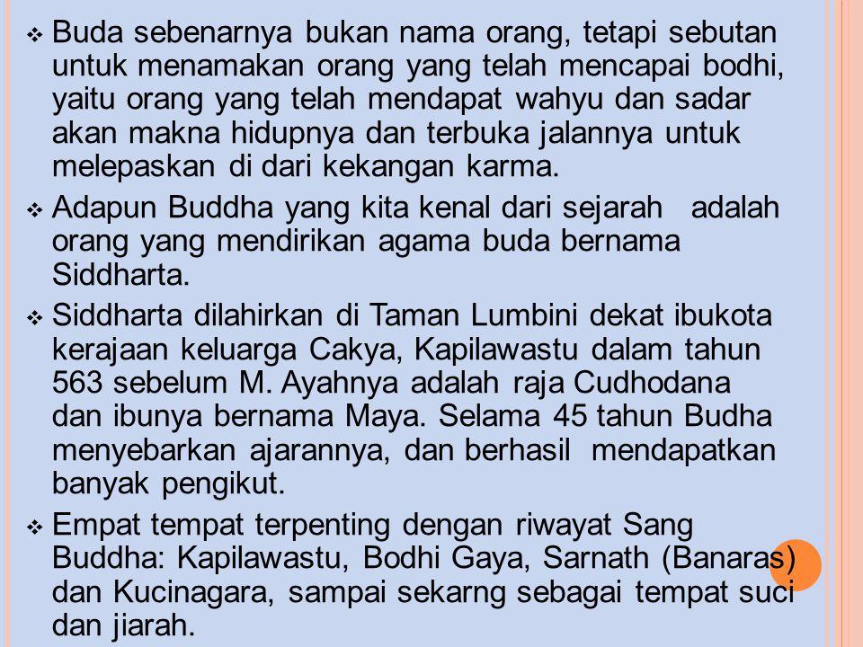  Buda sebenarnya bukan nama orang, tetapi sebutan untuk menamakan orang yang telah mencapai bodhi, yaitu orang yang telah mendapat wahyu dan sadar ak