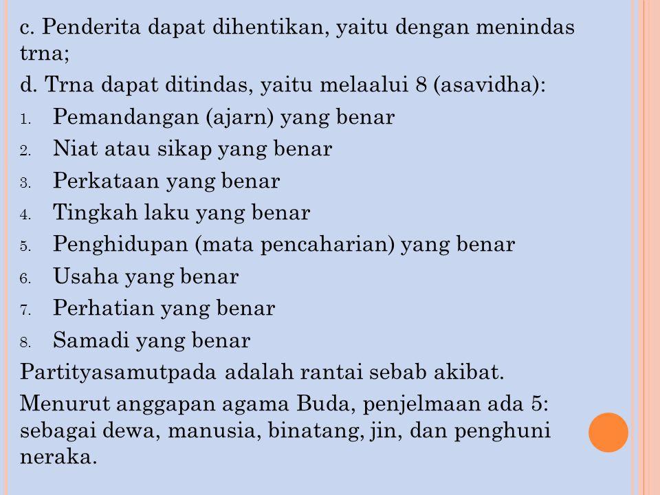 c. Penderita dapat dihentikan, yaitu dengan menindas trna; d. Trna dapat ditindas, yaitu melaalui 8 (asavidha): 1. Pemandangan (ajarn) yang benar 2. N