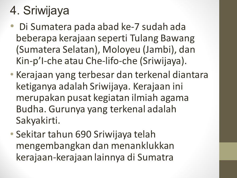 4. Sriwijaya Di Sumatera pada abad ke-7 sudah ada beberapa kerajaan seperti Tulang Bawang (Sumatera Selatan), Moloyeu (Jambi), dan Kin-p'I-che atau Ch