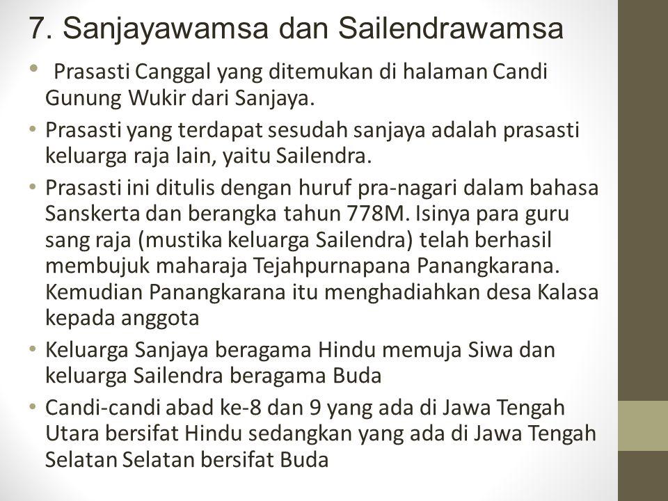 7. Sanjayawamsa dan Sailendrawamsa Prasasti Canggal yang ditemukan di halaman Candi Gunung Wukir dari Sanjaya. Prasasti yang terdapat sesudah sanjaya
