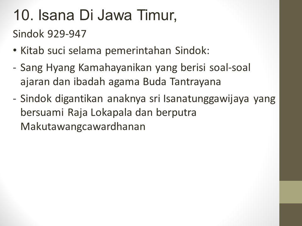 10. Isana Di Jawa Timur, Sindok 929-947 Kitab suci selama pemerintahan Sindok: -Sang Hyang Kamahayanikan yang berisi soal-soal ajaran dan ibadah agama