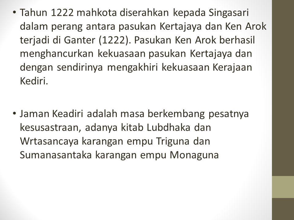 Tahun 1222 mahkota diserahkan kepada Singasari dalam perang antara pasukan Kertajaya dan Ken Arok terjadi di Ganter (1222). Pasukan Ken Arok berhasil