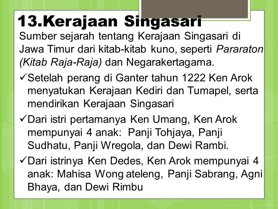 13.Kerajaan Singasari Sumber sejarah tentang Kerajaan Singasari di Jawa Timur dari kitab-kitab kuno, seperti Pararaton (Kitab Raja-Raja) dan Negaraker