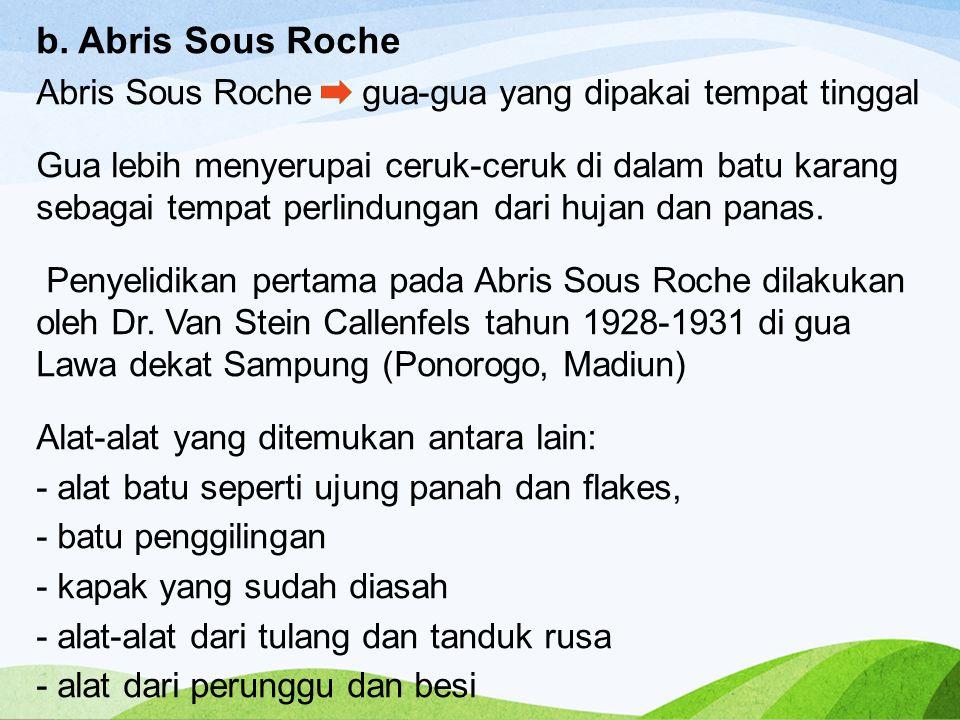 b. Abris Sous Roche Abris Sous Roche gua-gua yang dipakai tempat tinggal Gua lebih menyerupai ceruk-ceruk di dalam batu karang sebagai tempat perlindu