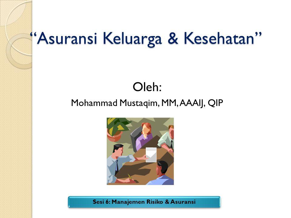 """""""Asuransi Keluarga & Kesehatan"""" Oleh: Mohammad Mustaqim, MM, AAAIJ, QIP Sesi 6: Manajemen Risiko & Asuransi"""