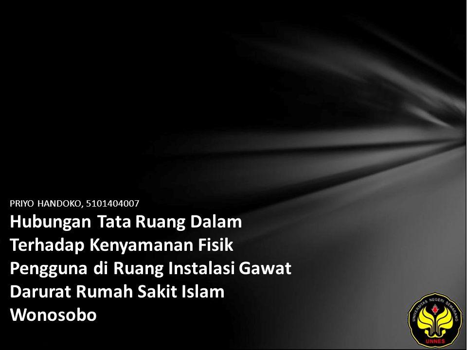 PRIYO HANDOKO, 5101404007 Hubungan Tata Ruang Dalam Terhadap Kenyamanan Fisik Pengguna di Ruang Instalasi Gawat Darurat Rumah Sakit Islam Wonosobo