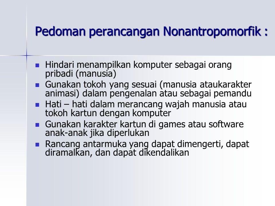 Pedoman perancangan Nonantropomorfik : Hindari menampilkan komputer sebagai orang pribadi (manusia) Gunakan tokoh yang sesuai (manusia ataukarakter an