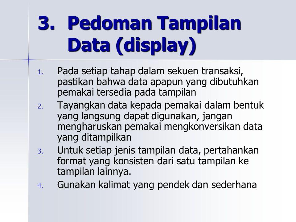 3. Pedoman Tampilan Data (display) 1. 1. Pada setiap tahap dalam sekuen transaksi, pastikan bahwa data apapun yang dibutuhkan pemakai tersedia pada ta