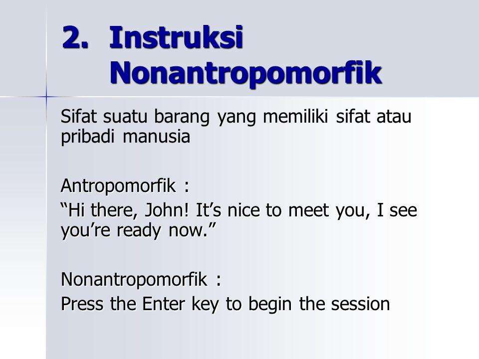 "2. Instruksi Nonantropomorfik Sifat suatu barang yang memiliki sifat atau pribadi manusia Antropomorfik : ""Hi there, John! It's nice to meet you, I se"