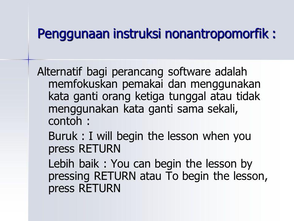 Penggunaan instruksi nonantropomorfik : Alternatif bagi perancang software adalah memfokuskan pemakai dan menggunakan kata ganti orang ketiga tunggal
