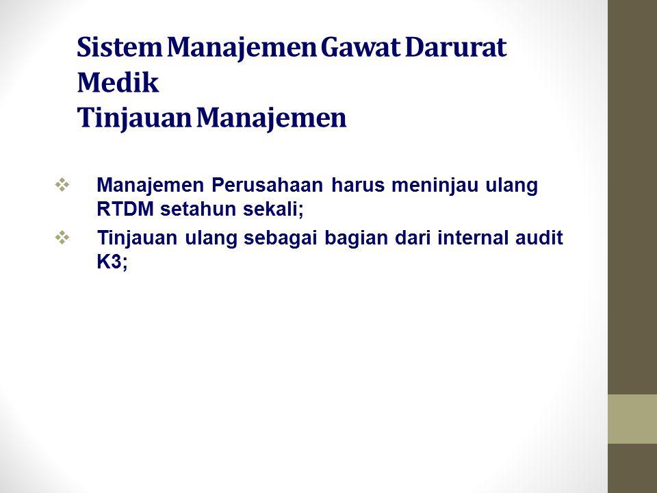 Sistem Manajemen Gawat Darurat Medik Tinjauan Manajemen  Manajemen Perusahaan harus meninjau ulang RTDM setahun sekali;  Tinjauan ulang sebagai bagi