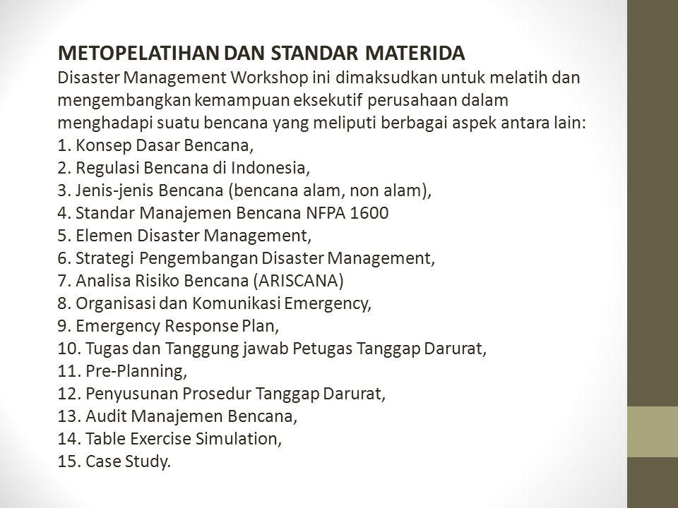 METOPELATIHAN DAN STANDAR MATERIDA Disaster Management Workshop ini dimaksudkan untuk melatih dan mengembangkan kemampuan eksekutif perusahaan dalam m