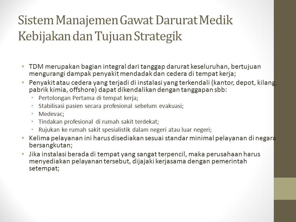 Sistem Manajemen Gawat Darurat Medik Kebijakan dan Tujuan Strategik TDM merupakan bagian integral dari tanggap darurat keseluruhan, bertujuan menguran