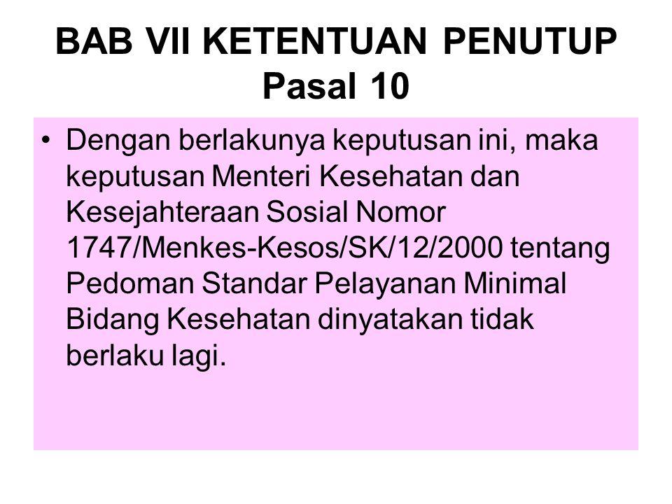 BAB VII KETENTUAN PENUTUP Pasal 10 Dengan berlakunya keputusan ini, maka keputusan Menteri Kesehatan dan Kesejahteraan Sosial Nomor 1747/Menkes-Kesos/