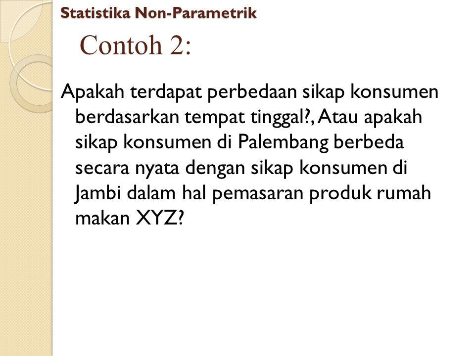 Contoh 2: Apakah terdapat perbedaan sikap konsumen berdasarkan tempat tinggal?, Atau apakah sikap konsumen di Palembang berbeda secara nyata dengan si