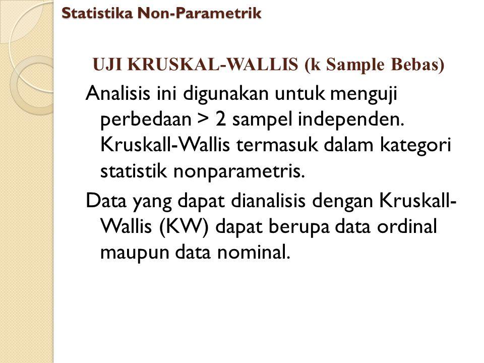 UJI KRUSKAL-WALLIS (k Sample Bebas) Analisis ini digunakan untuk menguji perbedaan > 2 sampel independen. Kruskall-Wallis termasuk dalam kategori stat