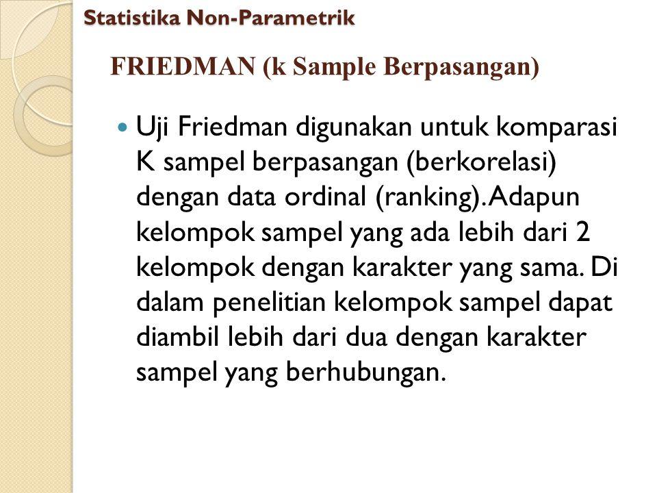 FRIEDMAN (k Sample Berpasangan) Uji Friedman digunakan untuk komparasi K sampel berpasangan (berkorelasi) dengan data ordinal (ranking). Adapun kelomp