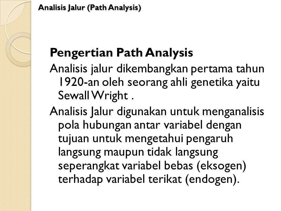 Pengertian Path Analysis Analisis jalur dikembangkan pertama tahun 1920-an oleh seorang ahli genetika yaitu Sewall Wright. Analisis Jalur digunakan un