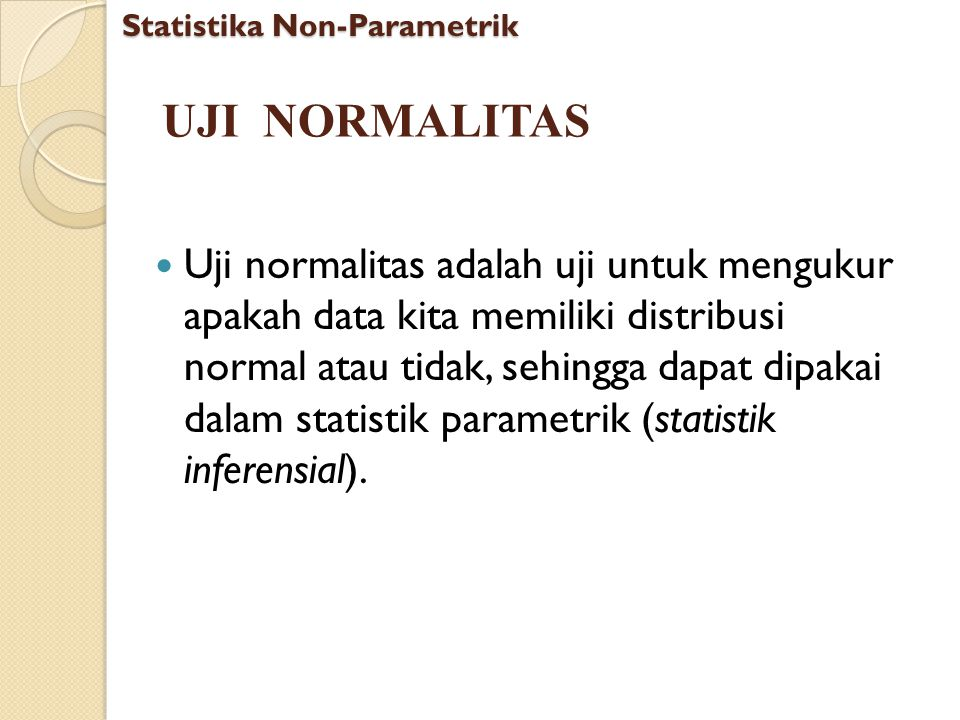 UJI NORMALITAS Uji normalitas adalah uji untuk mengukur apakah data kita memiliki distribusi normal atau tidak, sehingga dapat dipakai dalam statistik