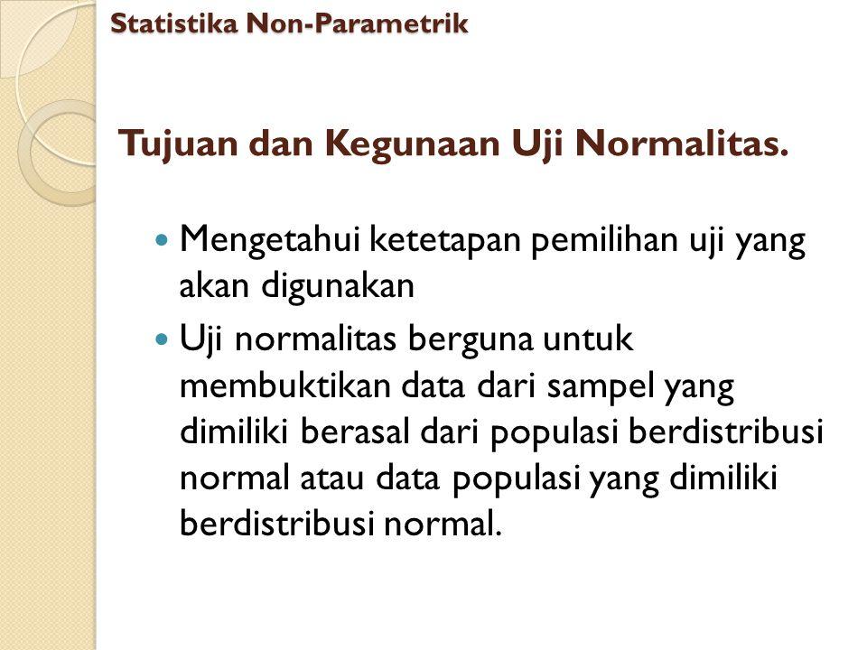 Tujuan dan Kegunaan Uji Normalitas. Mengetahui ketetapan pemilihan uji yang akan digunakan Uji normalitas berguna untuk membuktikan data dari sampel y