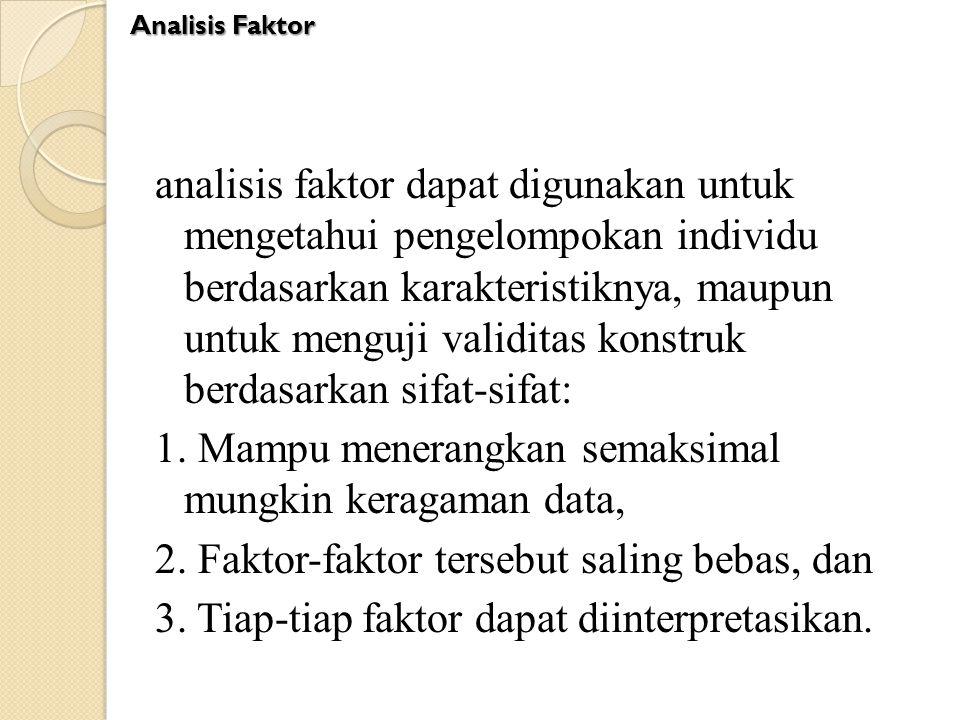 analisis faktor dapat digunakan untuk mengetahui pengelompokan individu berdasarkan karakteristiknya, maupun untuk menguji validitas konstruk berdasar