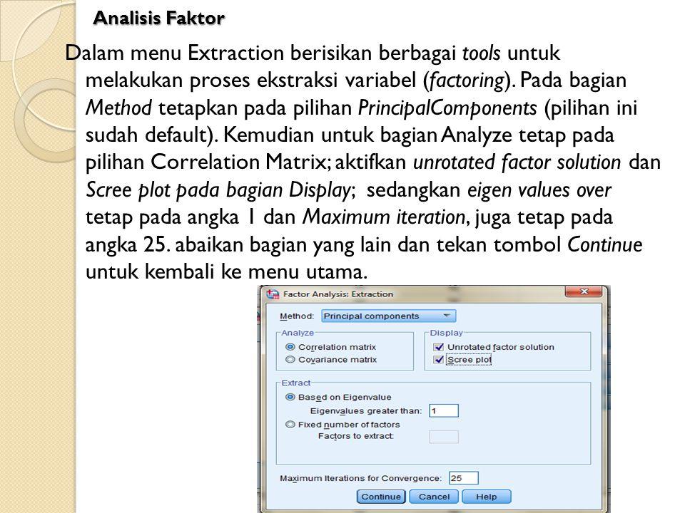 Dalam menu Extraction berisikan berbagai tools untuk melakukan proses ekstraksi variabel (factoring). Pada bagian Method tetapkan pada pilihan Princip