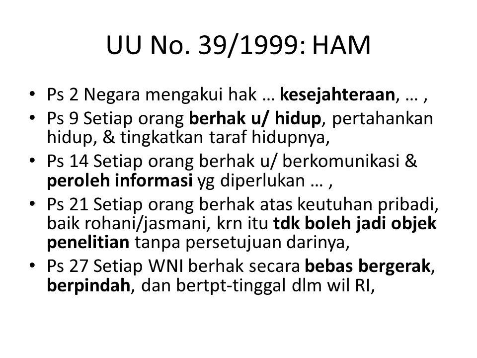UU No. 39/1999: HAM Ps 2 Negara mengakui hak … kesejahteraan, …, Ps 9 Setiap orang berhak u/ hidup, pertahankan hidup, & tingkatkan taraf hidupnya, Ps
