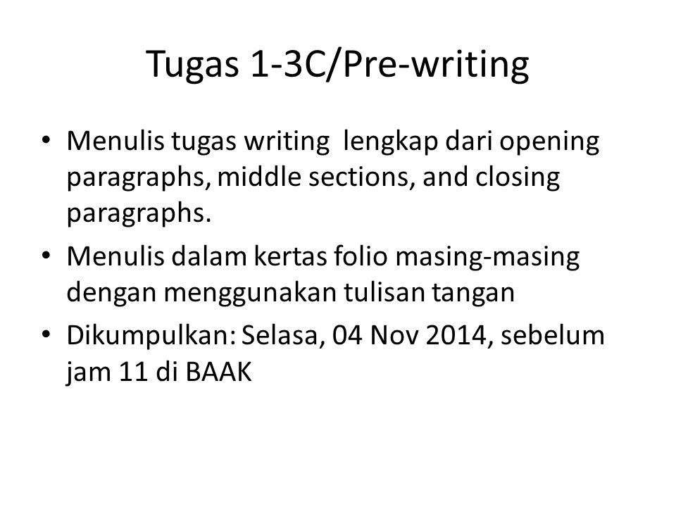 Tugas 1-3C/Pre-writing Menulis tugas writing lengkap dari opening paragraphs, middle sections, and closing paragraphs.