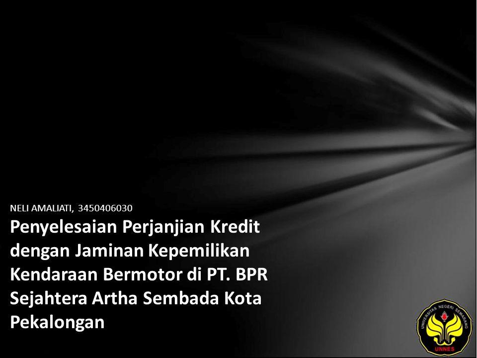 NELI AMALIATI, 3450406030 Penyelesaian Perjanjian Kredit dengan Jaminan Kepemilikan Kendaraan Bermotor di PT. BPR Sejahtera Artha Sembada Kota Pekalon