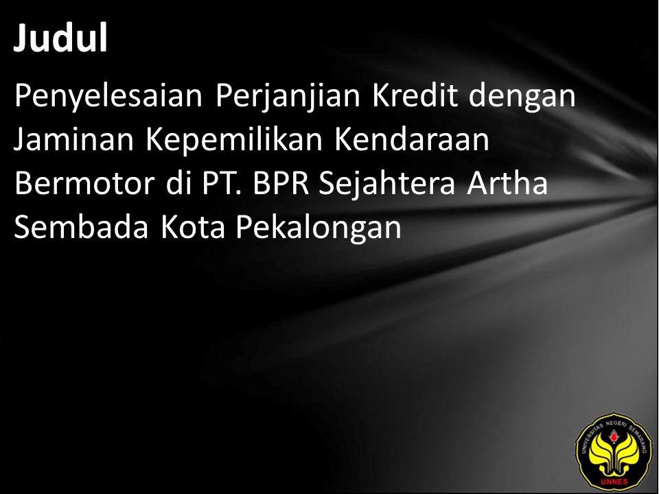 Judul Penyelesaian Perjanjian Kredit dengan Jaminan Kepemilikan Kendaraan Bermotor di PT. BPR Sejahtera Artha Sembada Kota Pekalongan