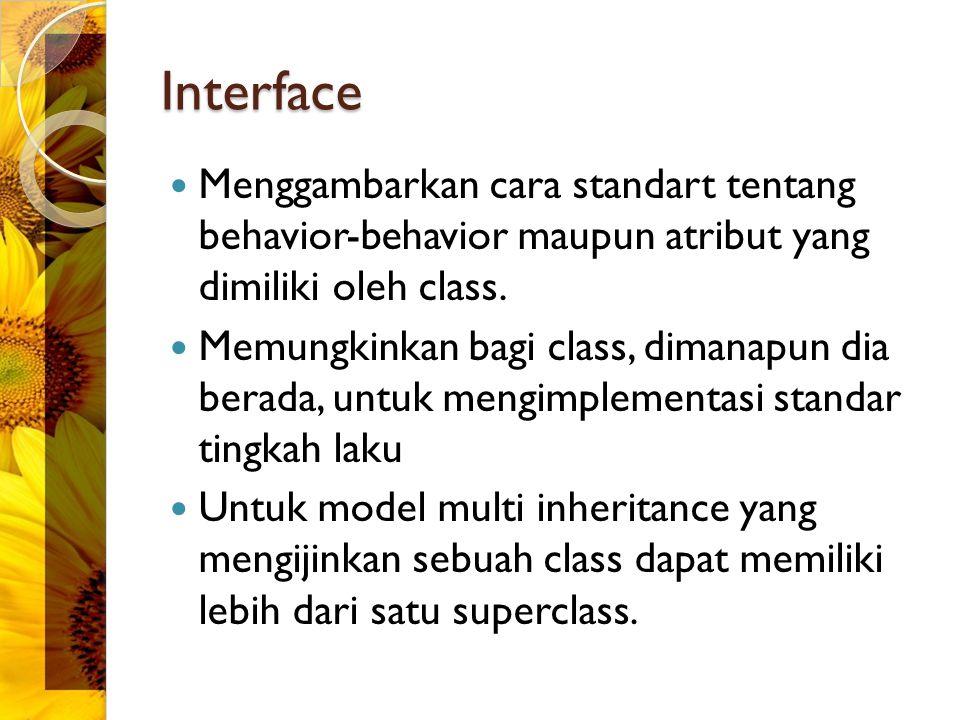 Interface Menggambarkan cara standart tentang behavior-behavior maupun atribut yang dimiliki oleh class. Memungkinkan bagi class, dimanapun dia berada